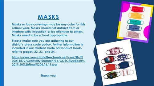 Masks: Please follow our dress code for masks.  They must be appropriate.