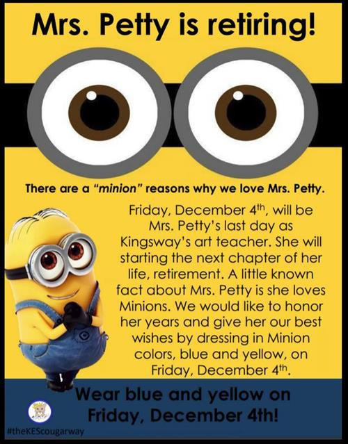 Mrs. Petty is retiring 12/4/2020.  Wear blue and yellow on Friday.